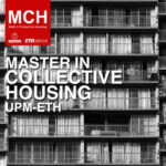 Master In Collective Housing (MCH) - UPM/ETH